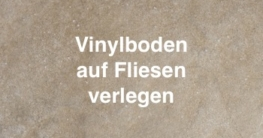 Vinylboden auf Fliesen verlegen